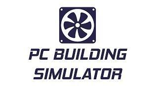 PC Building Simulator (Всяко разно)