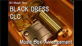 BLACK DRESS/CLC [Music Box]