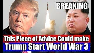 NEWS ALERTS, This piece of advice could make Trump start WW3, PRESIDENT TRUMP LATEST NEWS TODAY